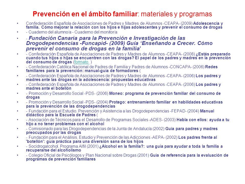 Prevención en el ámbito familiar: materiales y programas Confederación Española de Asociaciones de Padres y Madres de Alumnos -CEAPA- (2009) Adolescen