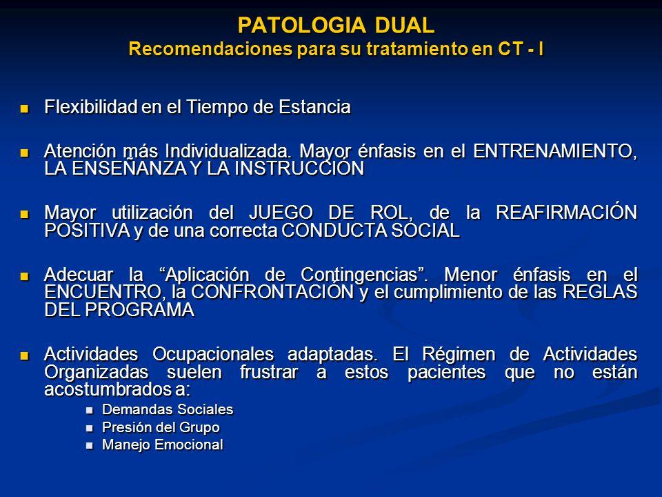 PATOLOGIA DUAL Recomendaciones para su tratamiento en CT - I Flexibilidad en el Tiempo de Estancia Flexibilidad en el Tiempo de Estancia Atención más Individualizada.