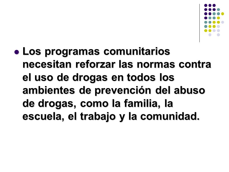 Los programas comunitarios necesitan reforzar las normas contra el uso de drogas en todos los ambientes de prevención del abuso de drogas, como la fam
