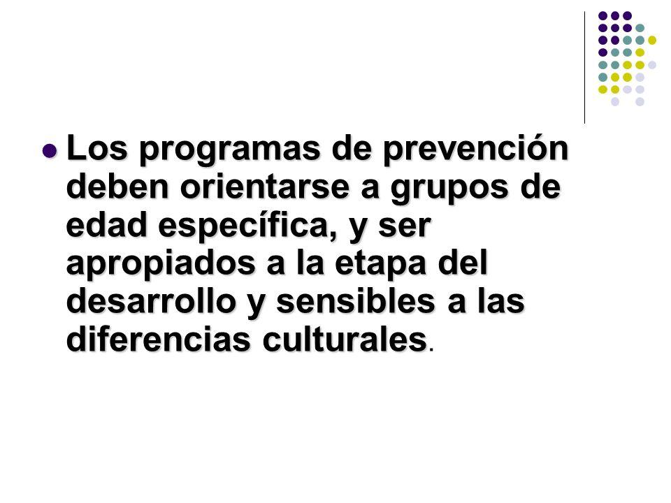 Los programas de prevención deben orientarse a grupos de edad específica, y ser apropiados a la etapa del desarrollo y sensibles a las diferencias cul