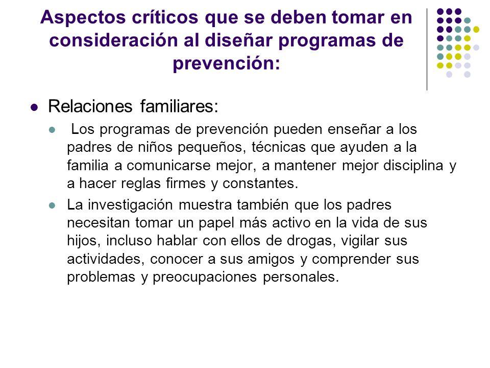 Aspectos críticos que se deben tomar en consideración al diseñar programas de prevención: Relaciones familiares: Los programas de prevención pueden en