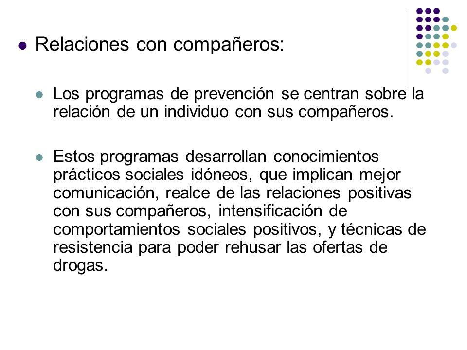 Relaciones con compañeros: Los programas de prevención se centran sobre la relación de un individuo con sus compañeros. Estos programas desarrollan co