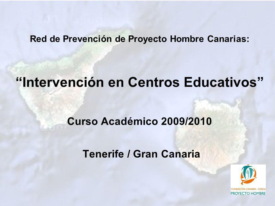 Red de Prevención de Proyecto Hombre Canarias: Intervención en Centros Educativos Curso Académico 2009/2010 Tenerife / Gran Canaria