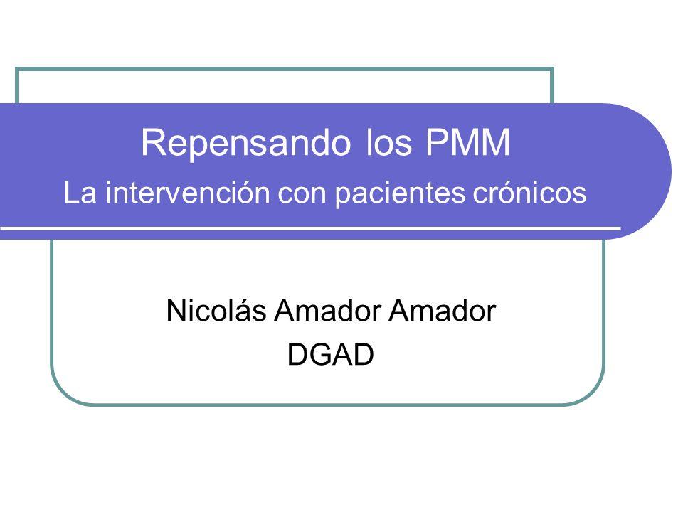 Repensando los PMM La intervención con pacientes crónicos Nicolás Amador Amador DGAD