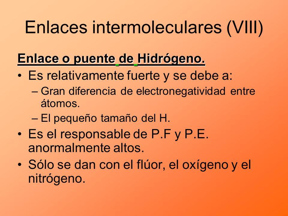 Enlace o puente de Hidrógeno. Es relativamente fuerte y se debe a: –Gran diferencia de electronegatividad entre átomos. –El pequeño tamaño del H. Es e