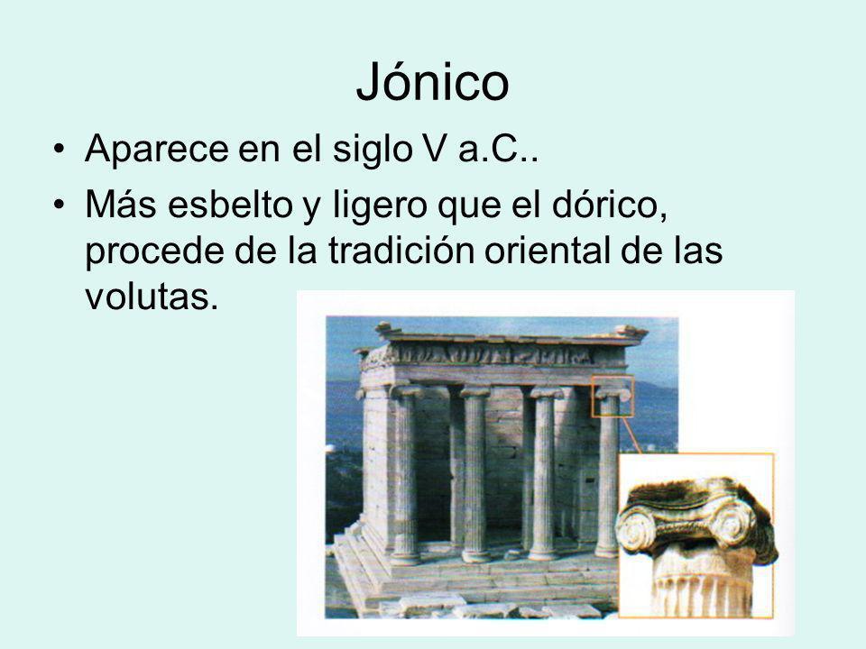Jónico Aparece en el siglo V a.C.. Más esbelto y ligero que el dórico, procede de la tradición oriental de las volutas.