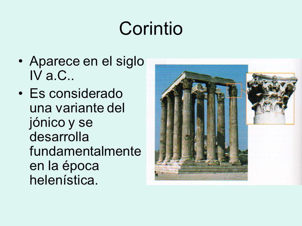 Corintio Aparece en el siglo IV a.C.. Es considerado una variante del jónico y se desarrolla fundamentalmente en la época helenística.