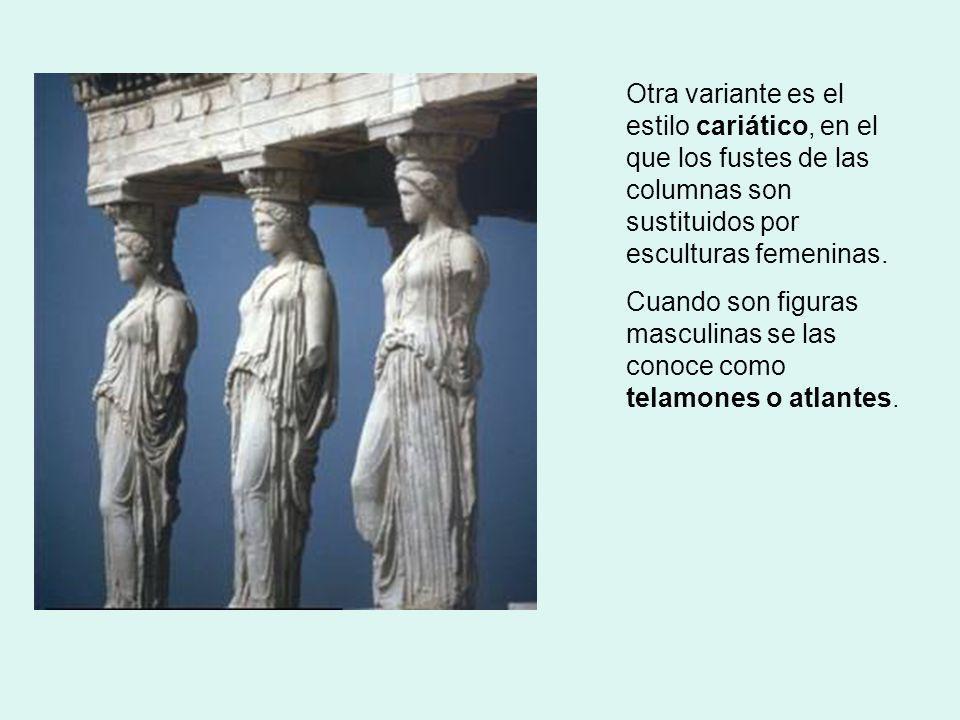 Otra variante es el estilo cariático, en el que los fustes de las columnas son sustituidos por esculturas femeninas. Cuando son figuras masculinas se