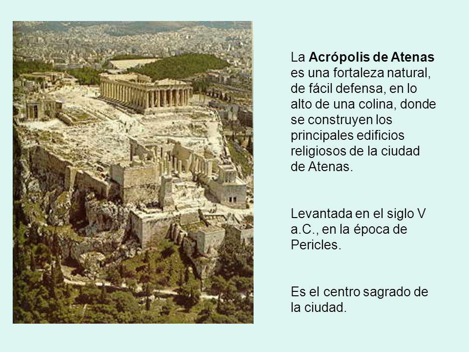 La Acrópolis de Atenas es una fortaleza natural, de fácil defensa, en lo alto de una colina, donde se construyen los principales edificios religiosos