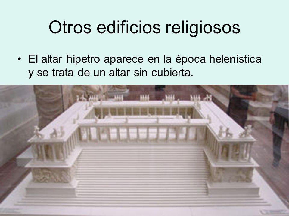 Otros edificios religiosos El altar hipetro aparece en la época helenística y se trata de un altar sin cubierta.