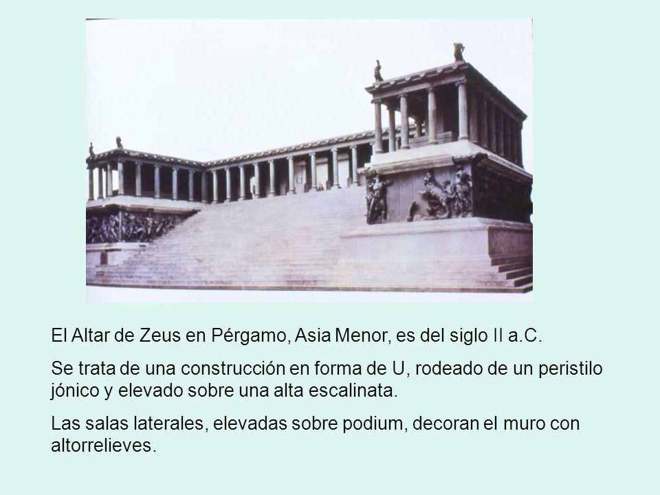 El Altar de Zeus en Pérgamo, Asia Menor, es del siglo II a.C. Se trata de una construcción en forma de U, rodeado de un peristilo jónico y elevado sob