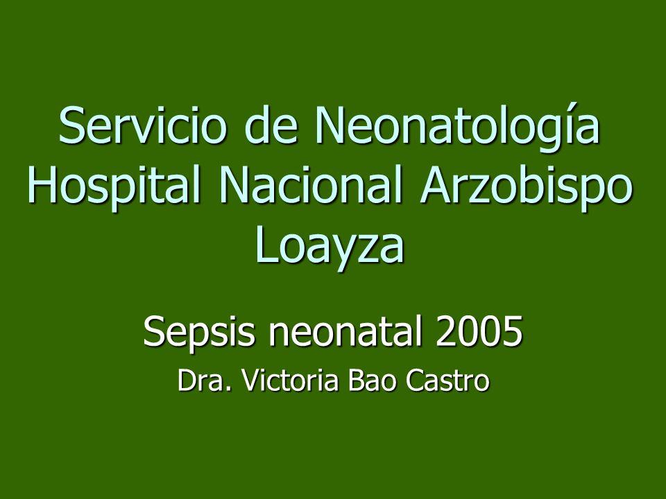 Servicio de Neonatología Hospital Nacional Arzobispo Loayza Sepsis neonatal 2005 Dra. Victoria Bao Castro