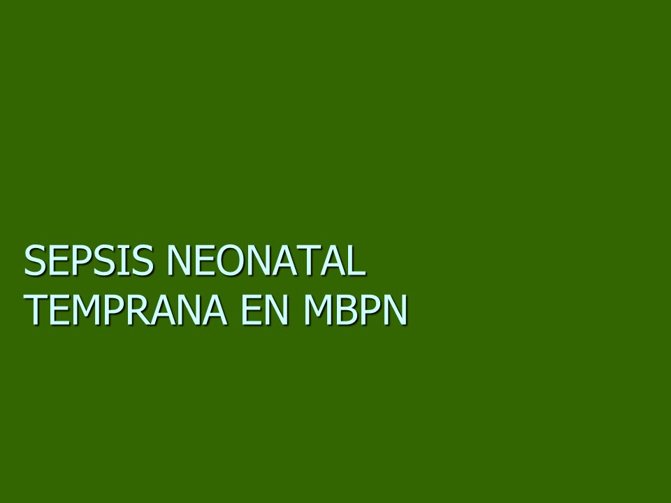 SEPSIS NEONATAL TEMPRANA EN MBPN