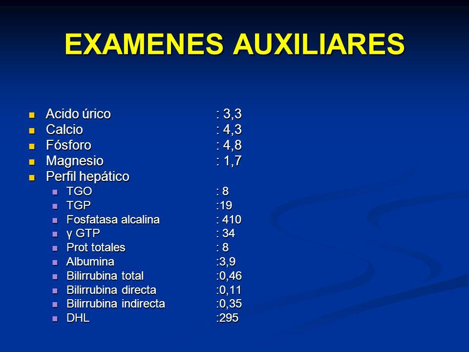 EXAMENES AUXILIARES Acido úrico: 3,3 Acido úrico: 3,3 Calcio: 4,3 Calcio: 4,3 Fósforo: 4,8 Fósforo: 4,8 Magnesio: 1,7 Magnesio: 1,7 Perfil hepático Pe