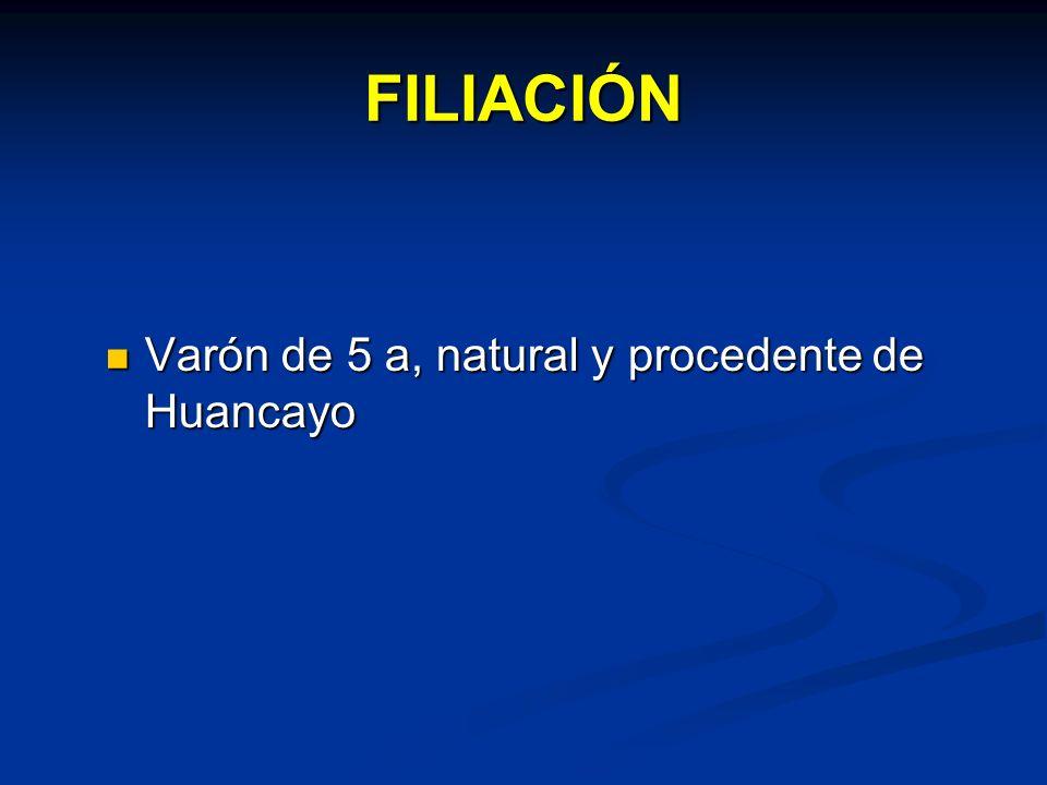 FILIACIÓN Varón de 5 a, natural y procedente de Huancayo Varón de 5 a, natural y procedente de Huancayo