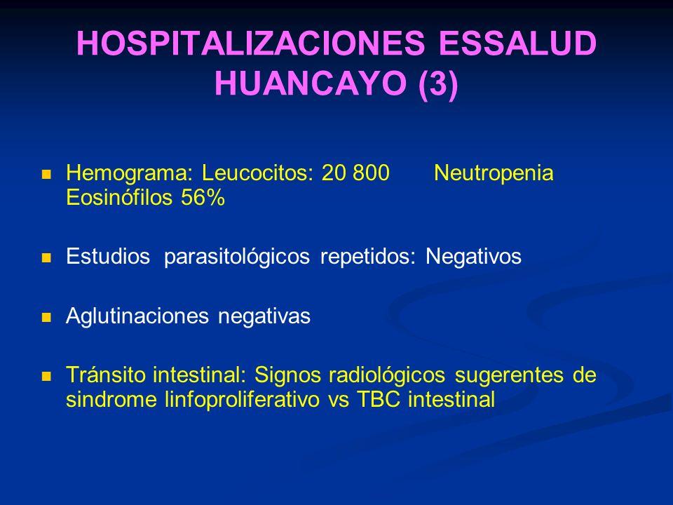 HOSPITALIZACIONES ESSALUD HUANCAYO (3) Hemograma: Leucocitos: 20 800 Neutropenia Eosinófilos 56% Estudios parasitológicos repetidos: Negativos Aglutin