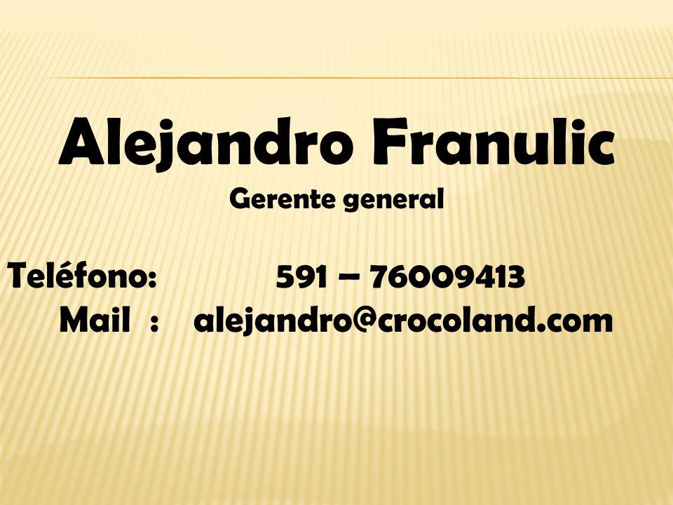 Alejandro Franulic Gerente general Teléfono:591 – 76009413 Mail :alejandro@crocoland.com