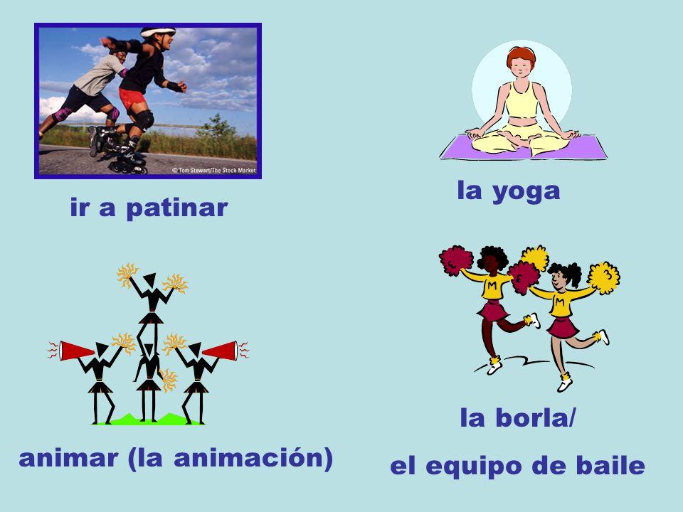 ir a patinar la yoga animar (la animación) la borla/ el equipo de baile