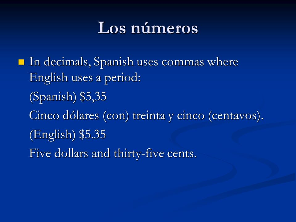 Los números In decimals, Spanish uses commas where English uses a period: In decimals, Spanish uses commas where English uses a period: (Spanish) $5,3