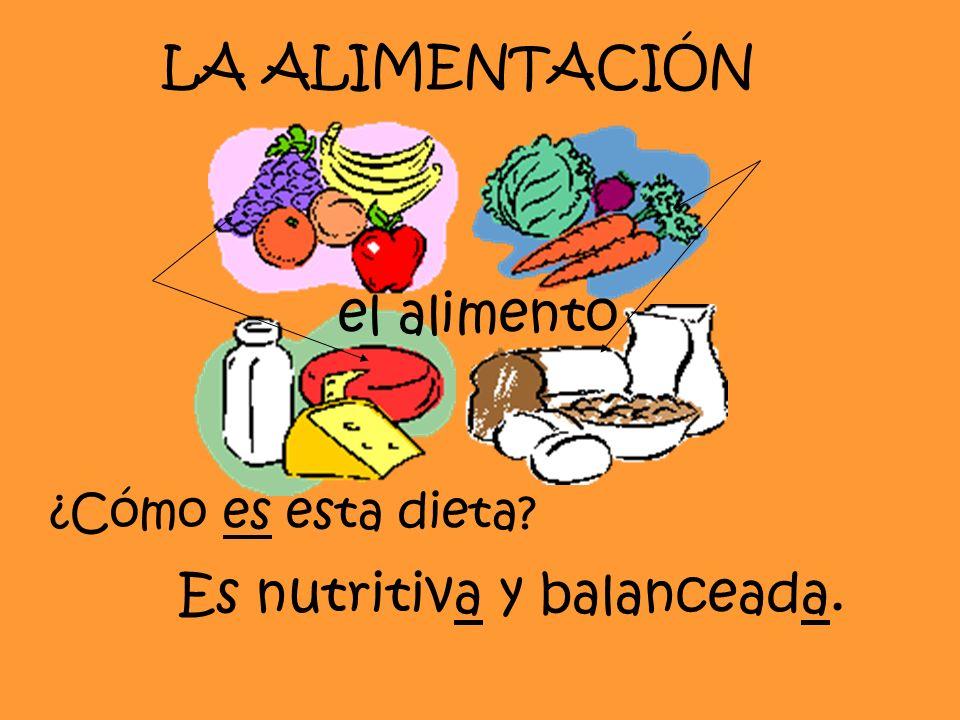 LA ALIMENTACIÓN ¿Cómo es esta dieta? el alimento Es nutritiva y balanceada.