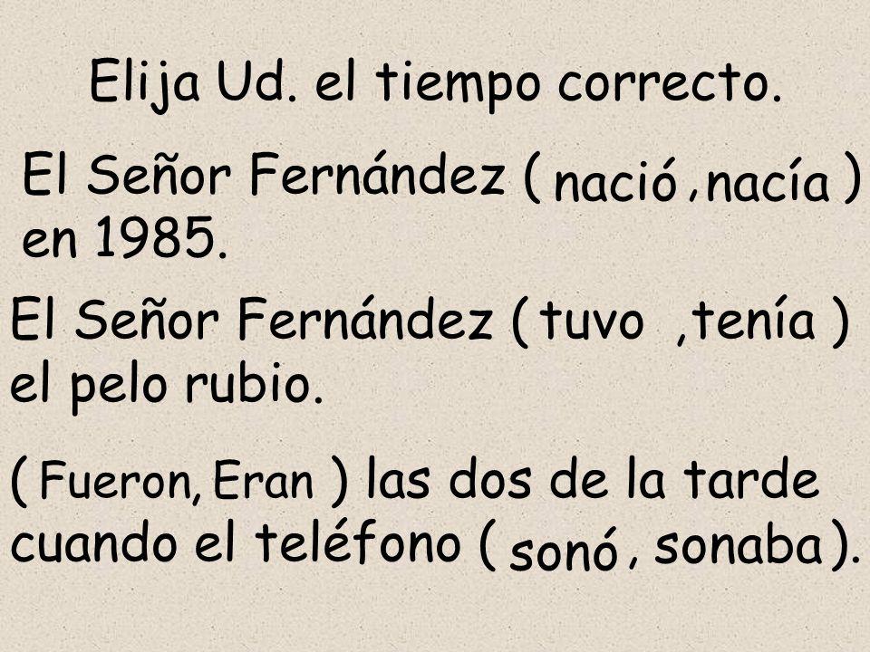 Elija Ud. el tiempo correcto. El Señor Fernández (, ) en 1985.