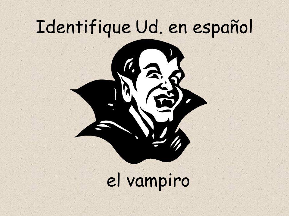 Identifique Ud. en español el vampiro