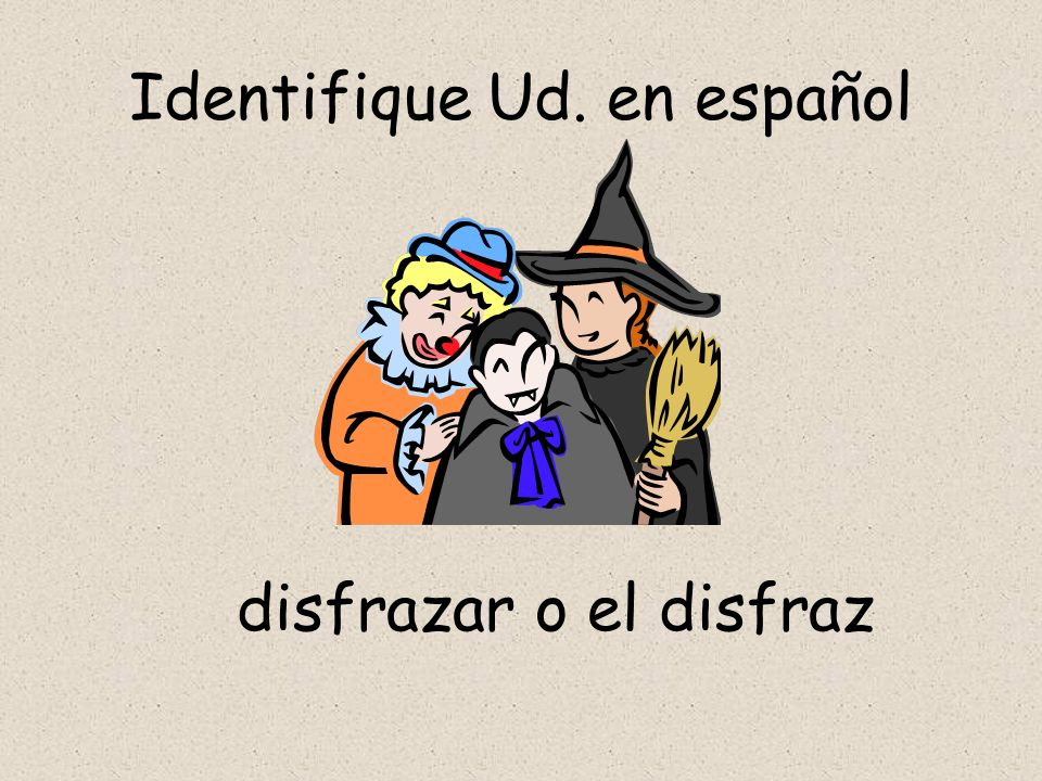 Identifique Ud. en español disfrazar o el disfraz