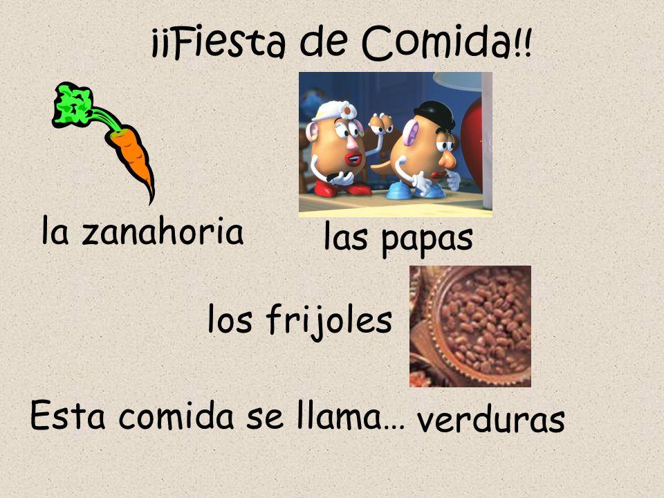 ¡¡Fiesta de Comida!! la zanahoria Esta comida se llama… verduras las papas los frijoles