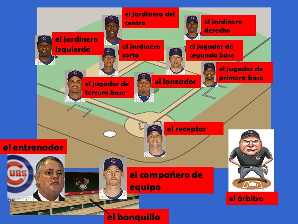 el jugador de primera base el jugador de segunda base el jardinero derecho el jardinero izquierdo el jardinero del centro el jugador de tercera base e