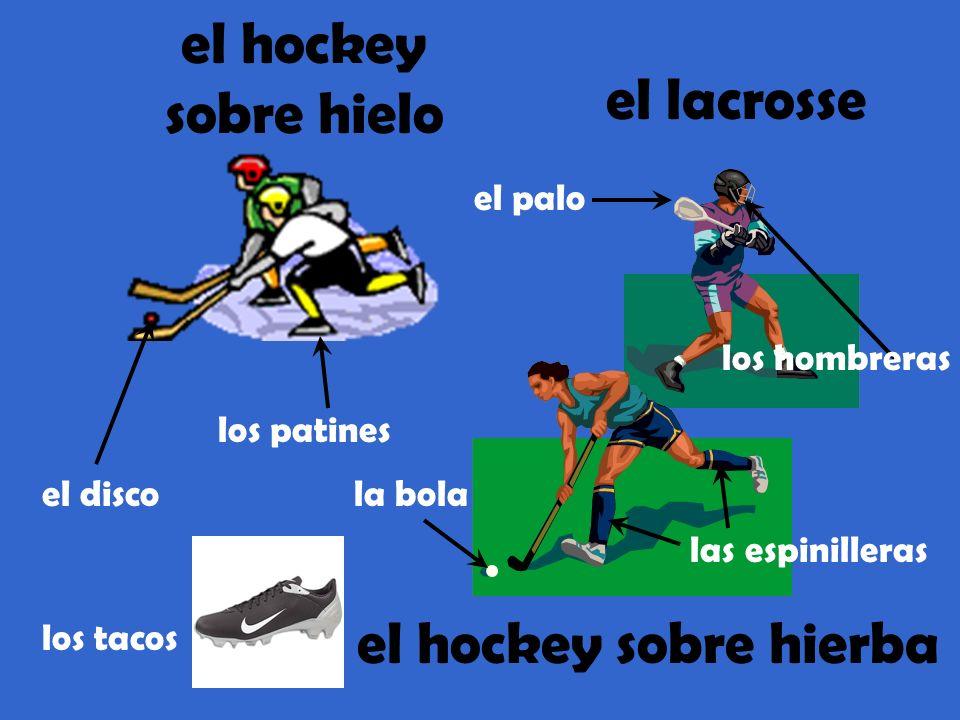 el hockey sobre hielo el lacrosse el hockey sobre hierba el disco las espinilleras la bola el palo los patines los hombreras los tacos