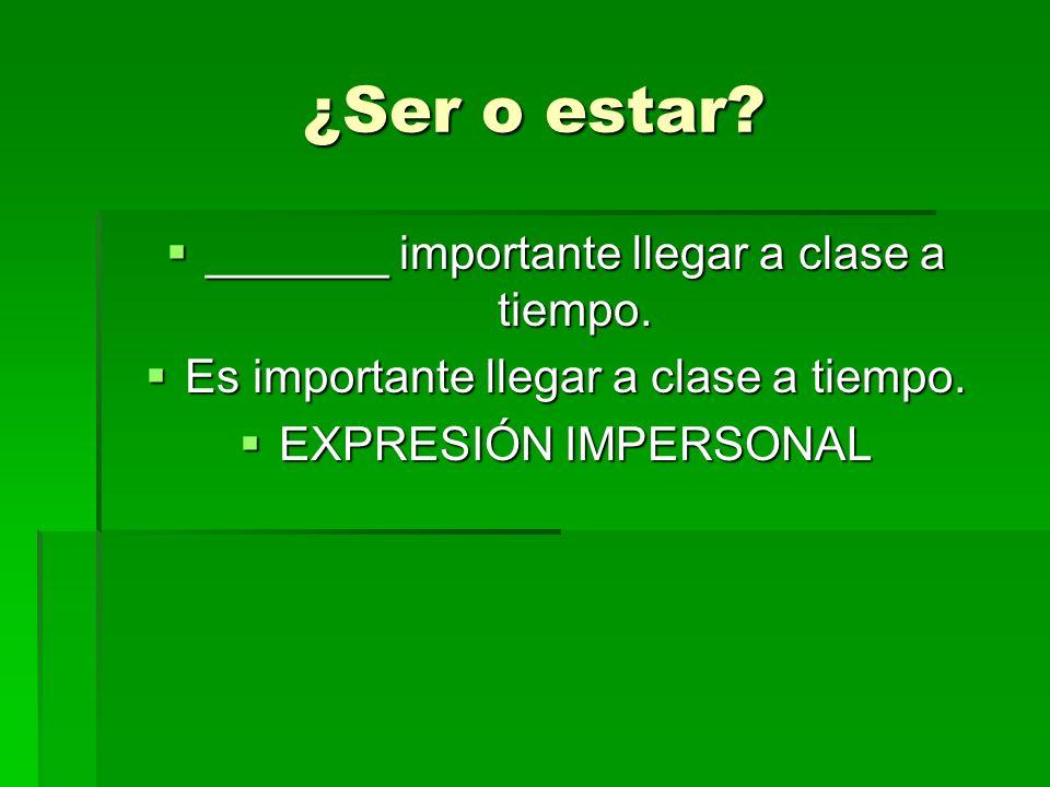 ¿Ser o estar? _______ importante llegar a clase a tiempo. _______ importante llegar a clase a tiempo. Es importante llegar a clase a tiempo. Es import