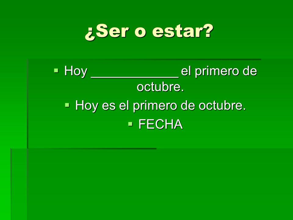 ¿Ser o estar? Hoy ____________ el primero de octubre. Hoy ____________ el primero de octubre. Hoy es el primero de octubre. Hoy es el primero de octub