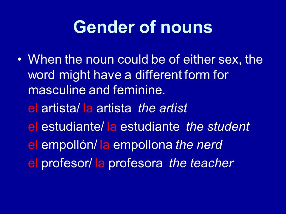 Gender of nouns When the noun could be of either sex, the word might have a different form for masculine and feminine.