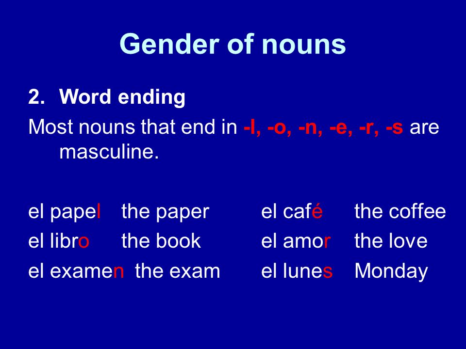 Gender of nouns 2.Word ending Most nouns that end in -l, -o, -n, -e, -r, -s are masculine.