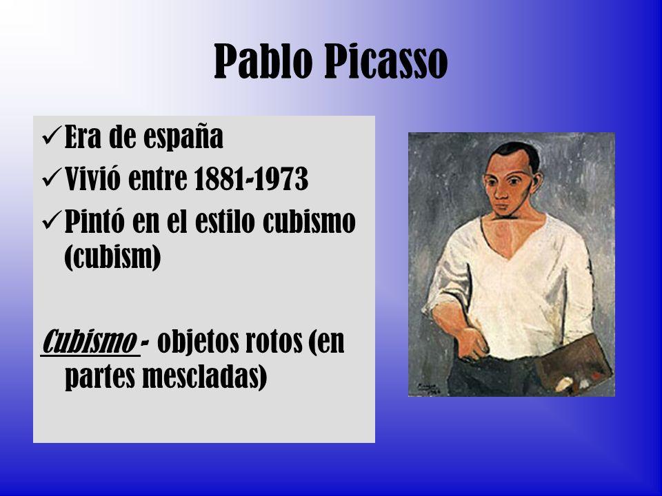 Pablo Picasso Era de españa Vivió entre 1881-1973 Pintó en el estilo cubismo (cubism) Cubismo - objetos rotos (en partes mescladas)