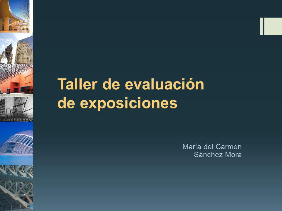 Taller de evaluación de exposiciones María del Carmen Sánchez Mora