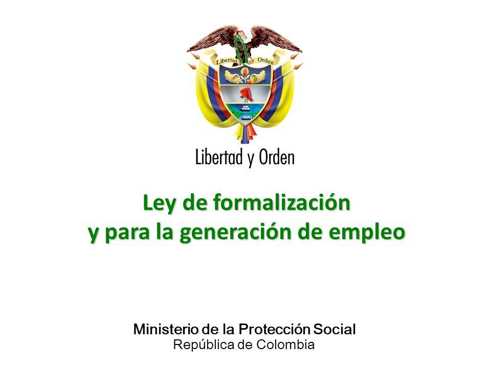 Ministerio de la Protección Social República de Colombia Ley de formalización y para la generación de empleo