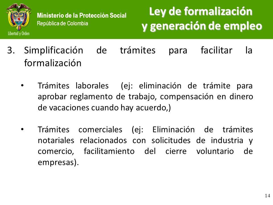 Ministerio de la Protección Social República de Colombia 3.Simplificación de trámites para facilitar la formalización Trámites laborales (ej: eliminac