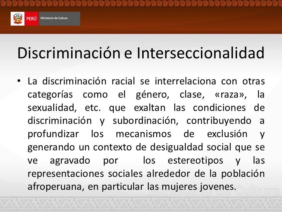 Discriminación e Interseccionalidad La discriminación racial se interrelaciona con otras categorías como el género, clase, «raza», la sexualidad, etc.