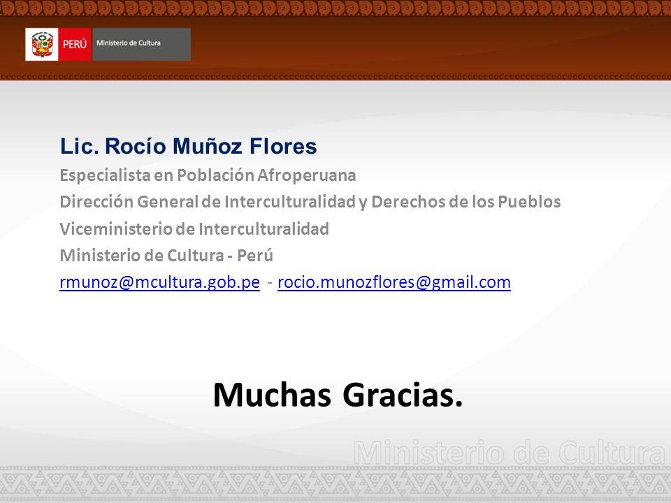 Muchas Gracias. Lic. Rocío Muñoz Flores Especialista en Población Afroperuana Dirección General de Interculturalidad y Derechos de los Pueblos Vicemin