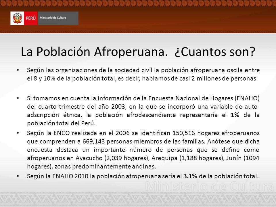 La Población Afroperuana. ¿Cuantos son? Según las organizaciones de la sociedad civil la población afroperuana oscila entre el 8 y 10% de la población