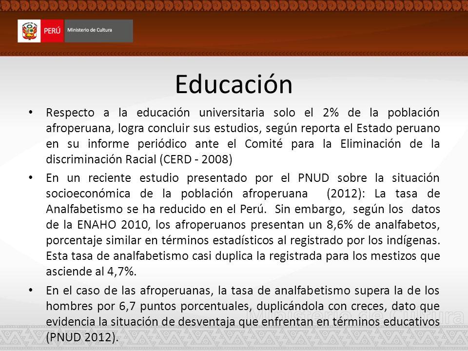 Educación Respecto a la educación universitaria solo el 2% de la población afroperuana, logra concluir sus estudios, según reporta el Estado peruano e