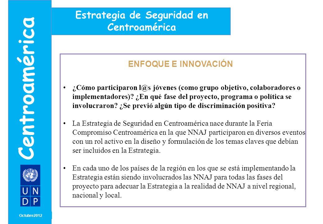 MONTH/ YEAR ENFOQUE E INNOVACIÓN Octubre 2012 Centroamérica Estrategia de Seguridad en Centroamérica ¿En qué medida el proyecto favorece el empoderamiento y/o participación de l@s jóvenes.