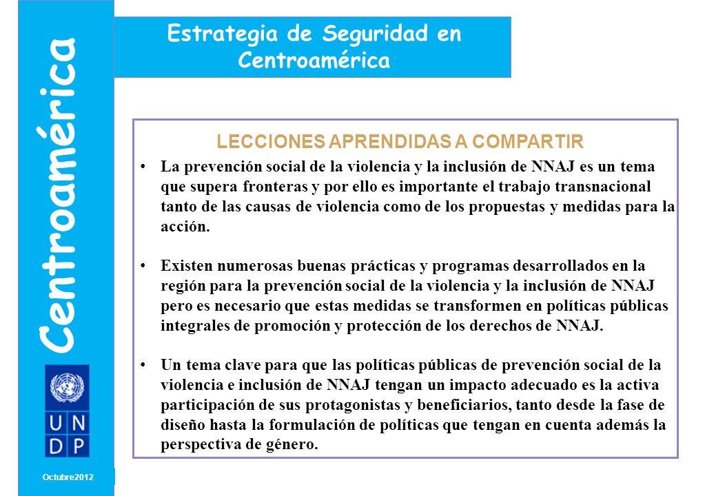 MONTH/ YEAR LECCIONES APRENDIDAS A COMPARTIR Octubre2012 Centroamérica Estrategia de Seguridad en Centroamérica La prevención social de la violencia y