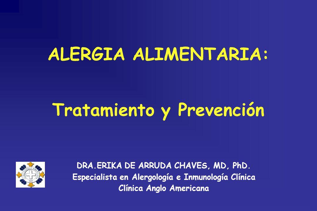 DRA.ERIKA DE ARRUDA CHAVES, MD, PhD. Especialista en Alergología e Inmunología Clínica Clínica Anglo Americana ALERGIA ALIMENTARIA: Tratamiento y Prev
