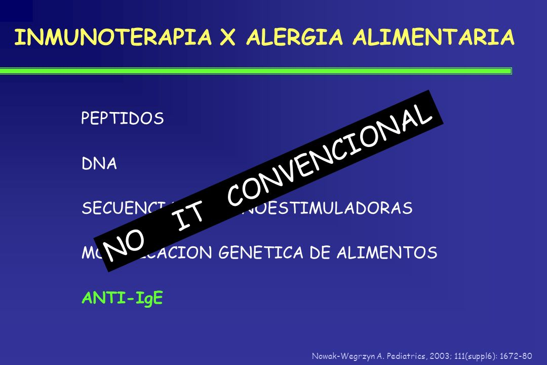 INMUNOTERAPIA X ALERGIA ALIMENTARIA PEPTIDOS DNA SECUENCIAS INMUNOESTIMULADORAS MODIFICACION GENETICA DE ALIMENTOS ANTI-IgE Nowak-Wegrzyn A. Pediatric