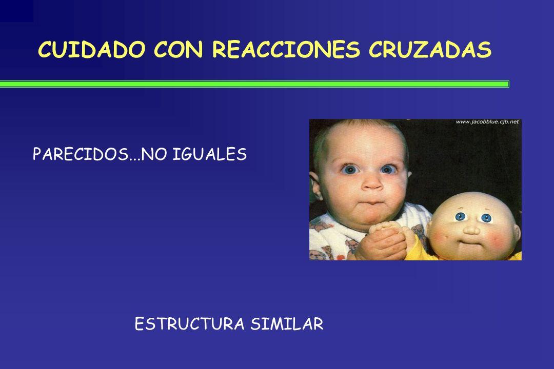 CUIDADO CON REACCIONES CRUZADAS ESTRUCTURA SIMILAR PARECIDOS...NO IGUALES