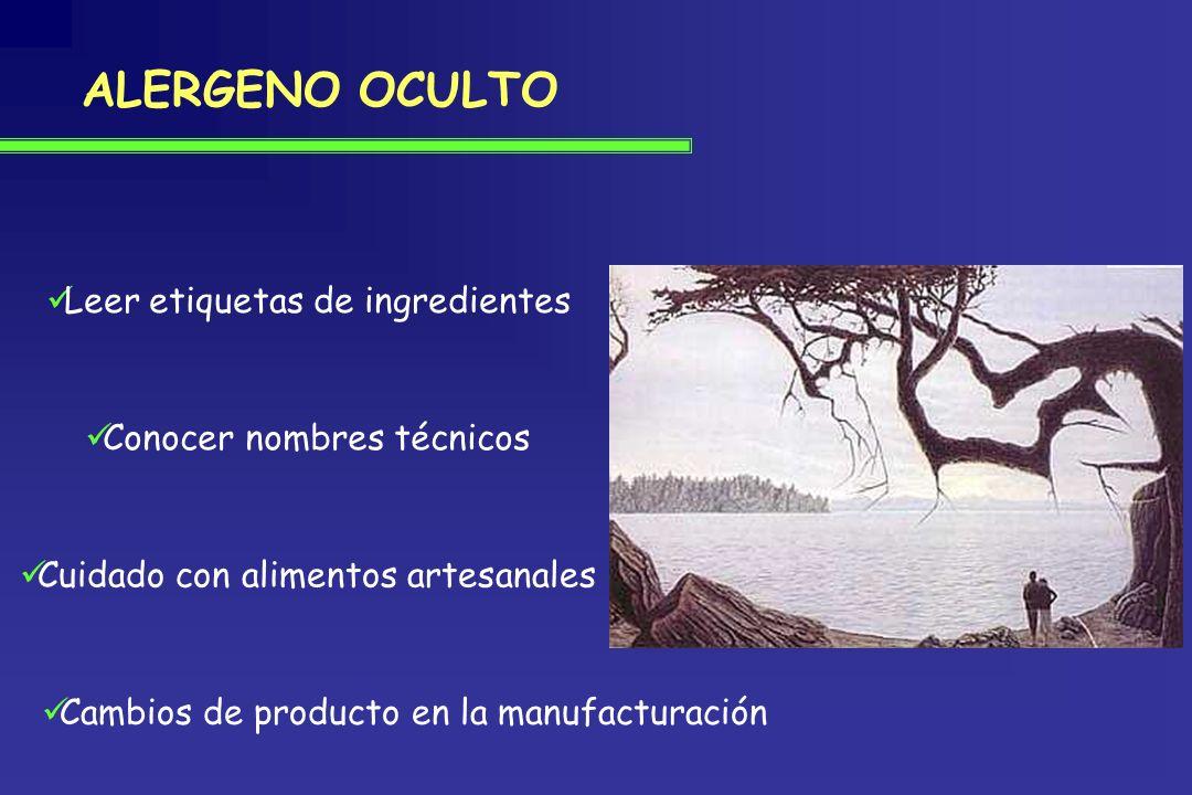 ALERGENO OCULTO Leer etiquetas de ingredientes Cuidado con alimentos artesanales Conocer nombres técnicos Cambios de producto en la manufacturación