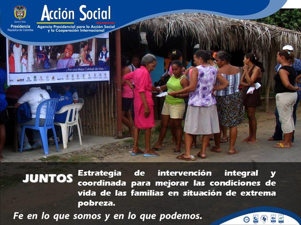 JUNTOS Estrategia de intervención integral y coordinada para mejorar las condiciones de vida de las familias en situación de extrema pobreza.