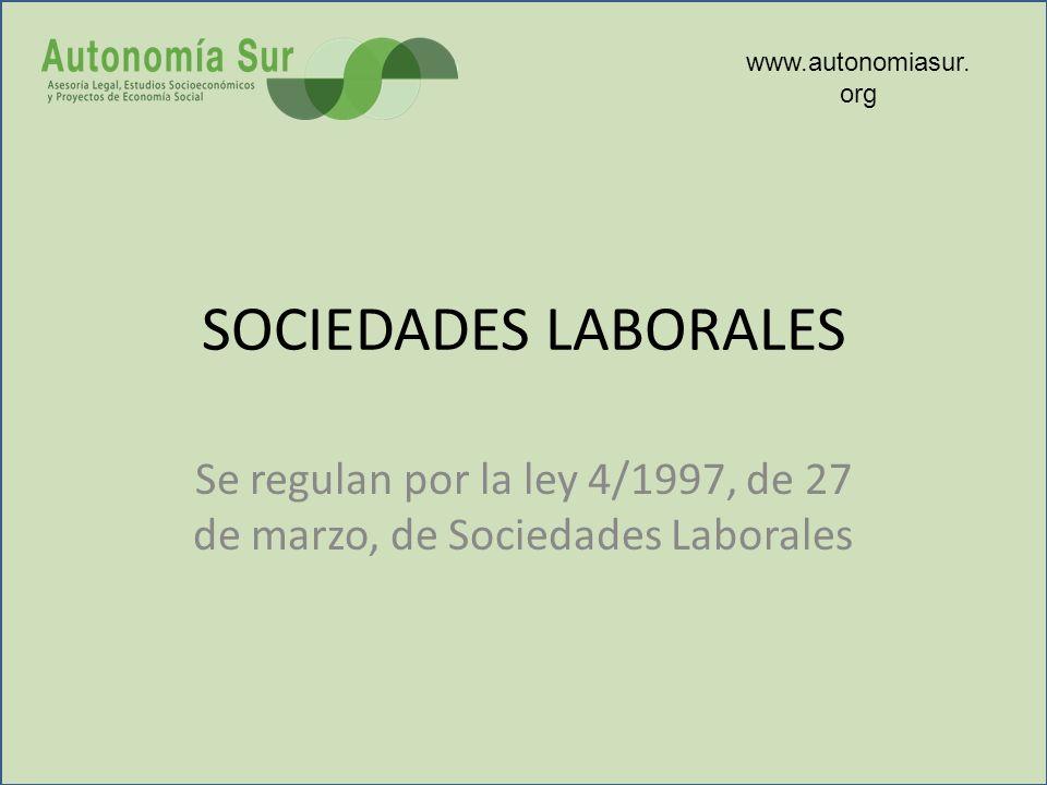 SOCIEDADES LABORALES Se regulan por la ley 4/1997, de 27 de marzo, de Sociedades Laborales www.autonomiasur. org